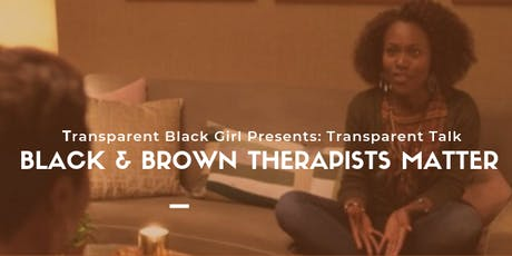 Transparent Black Girl Presents: Black + Brown Therapists Matter tickets