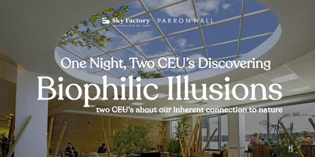 Discovering Biophilic Illusions CEU with Sky Factory and Parron Hall tickets