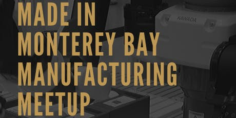 Made in Monterey Bay Manufacturing Meet Up tickets