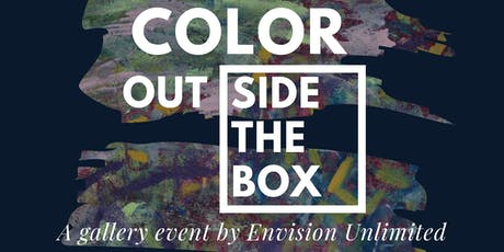 Color Outside the Box a Gallery Event by Envision Unlimited tickets
