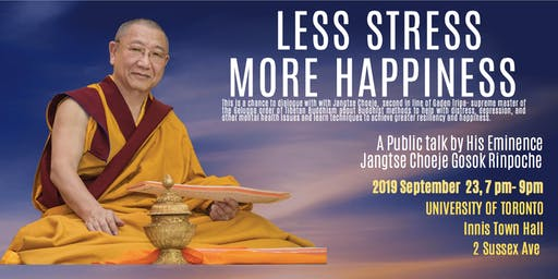 """Less Stress, More Happiness"" A Public talk by His Eminence Jangtse Choeje"