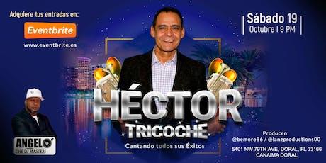 HECTOR TRICOCHE EN MIAMI tickets