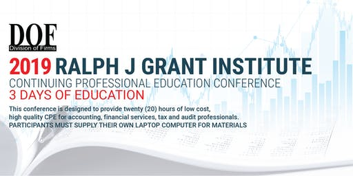 2019 RALPH J GRANT INSTITUTE CONTINUING PROFESSIONAL EDUCATION CONFERENCE