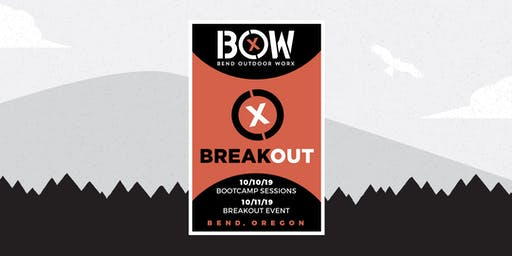 BREAKOUT EVENT - Presented by Bend Outdoor Worx (BOW)