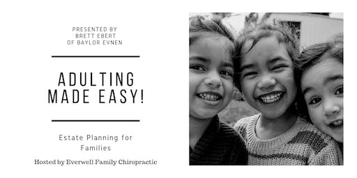 Adulting Made Easy-- Estate Planning for Families