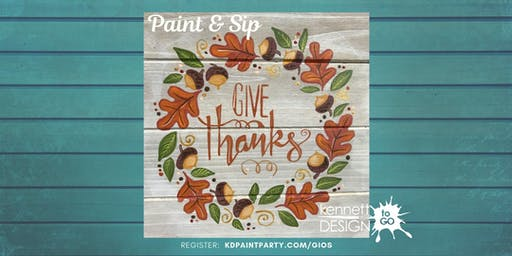 "Paint & Sip - ""Give Thanks"" on wood plaque - Giordanos  KSQ - 11/14"