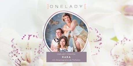 ONELADY CONVIDA | RARA, um Desprograma de Mulheres ingressos