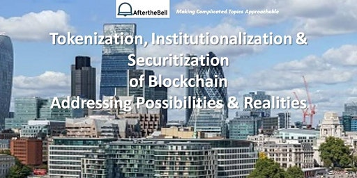 After the Bell: Tokenization, Institutionalization & Securitization of Blockchain ~ Addressing Possibilities & Realities