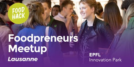 FoodPreneurs Meetup Lausanne @EPFL Innovation Park tickets