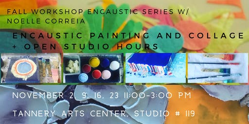 Fall Workshop Series:  Encaustic Collage + Extended Studio time