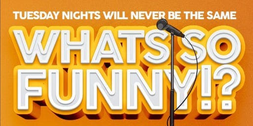What's So Funny? Comedy Tuesday Nights (cash value!)