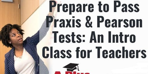 Prepare to Pass Praxis & Pearson Tests: An Introductory Class for Teachers. Nov. 16