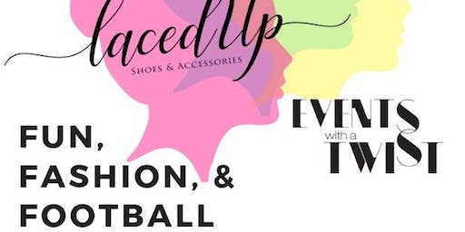 FUN, FASHION, & FOOTBALL Presented by EVENTS WITH A TWIST & LACED UP SHOES