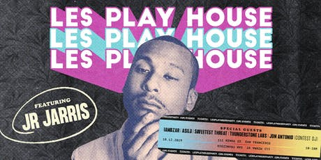 Les Play House w/ JR Jarris + Special Guests tickets