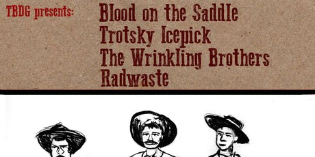Blood on the Saddle + Trotsky Icepick + Radwaste + The Wrinkling Brothers tickets
