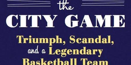 The City Game: Triumph, Scandal and a Legendary Basketball Team tickets