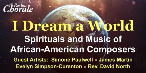 The Reston Chorale Presents:    I Dream a World