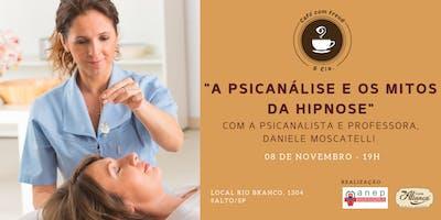 """Café com Freud e Cia - """"A psicanálise e os mitos da hipnose"""" com a Psicanalista e Professora da ANEP Daniele Moscatelli"""