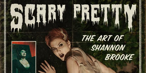 Scary Pretty: The Art of Shannon Brooke - Book Signing, Live Models, Art Show