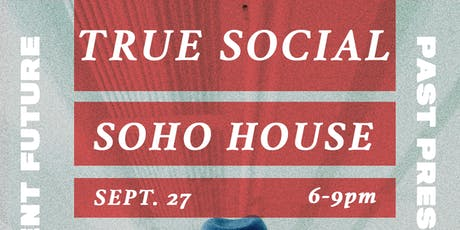 True Social @ Soho House // Past, Present, and Future tickets