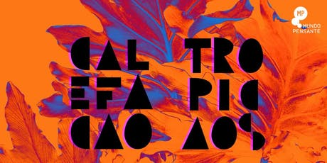 05/10 - CALEFAÇÃO TROPICAOS NO MUNDO PENSANTE ingressos