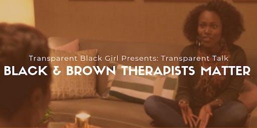 Transparent Black Girl Presents: Black + Brown Therapists Matter