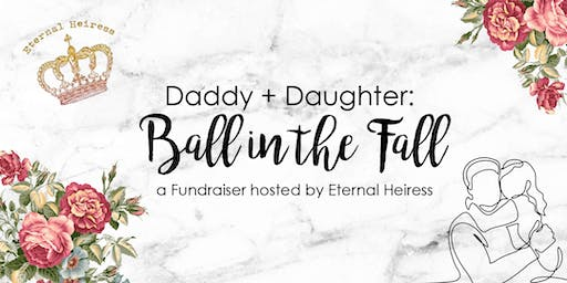 Eternal Heiress Daddy Daughter Ball in the Fall Fundraiser