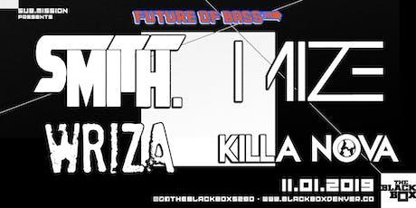 Future of Bass: smith, Mize, Wriza, Killa Nova tickets
