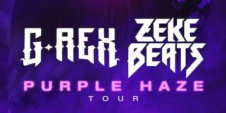G-Rex & ZEKE BEATS - Purple Haze Tour tickets