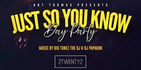 Just So You Know Day Party tickets