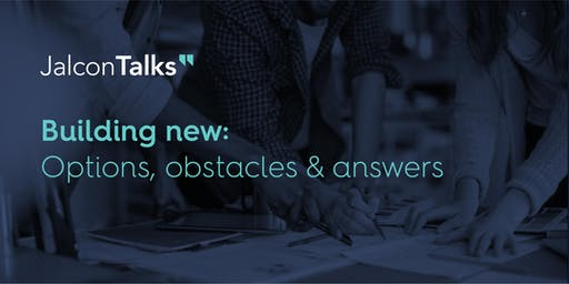 Building new: Options, obstacles & answers Talk