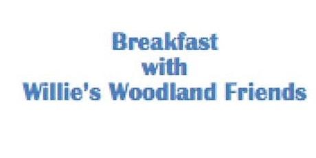 Breakfast with Willie's Woodland Friends for Children tickets