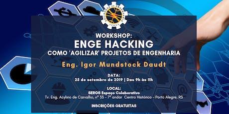 Workshop: ENGE HACKING - Como 'agilizar' projetos de engenharia ingressos