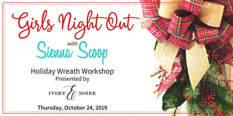 Holiday Wreath Workshop  |  Girls Night Out (GNO) tickets