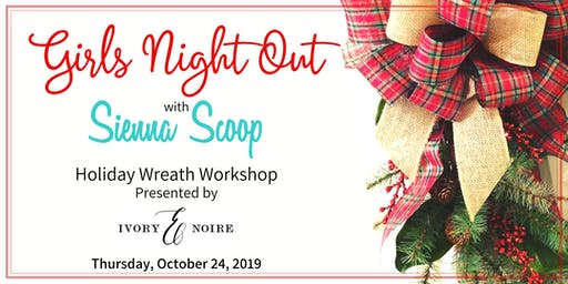 Holiday Wreath Workshop  |  Girls Night Out (GNO)