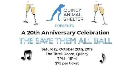The Save Them All Ball- 20th Anniversary celebration of Quincy Animal Shelter tickets