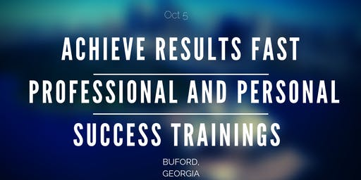 Achieve Results Fast: Discover Professional and Personal Success Strategies