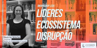 [Workshop] L.E.D - Líderes, Ecossistema, Disrupção