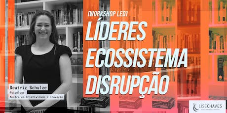 [Workshop] L.E.D - Líderes, Ecossistema, Disrupção ingressos