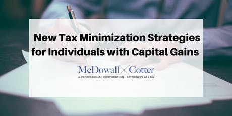New Tax Minimization Strategies for Individuals with Capital Gains - McDowall Cotter San Mateo 10/16/19 12pm tickets