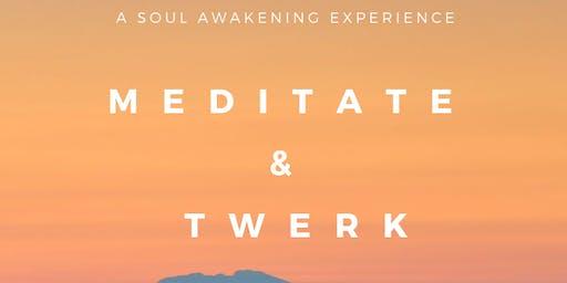 Meditate & Twerk