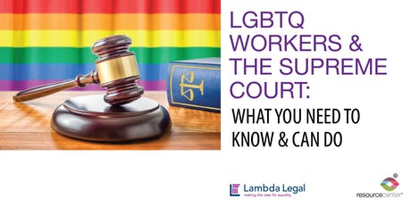 LGBTQ WORKERS & THE SUPREME COURT: WHAT YOU NEED TO KNOW & CAN DO tickets