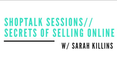 Shoptalk Sessions//Secrets of Selling Online tickets
