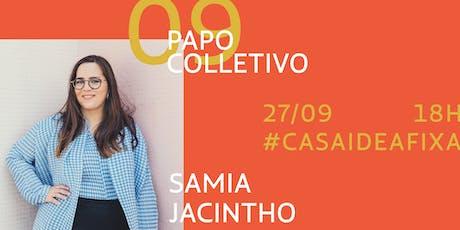Papo Colletivo #9 - Com Samia Jacintho ingressos
