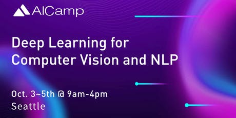 AICamp Workshop Seattle -  End to End Deep Learning for Computer Vision and NLP tickets