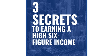 3 Secrets that Stop You from Earning a High Six Figure Income and What to Do About It  tickets