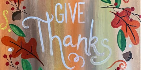"""""""Give Thanks"""" Painting & Vino Event tickets"""