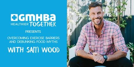 Overcoming exercise barriers and debunking food myths with Sam Wood  tickets