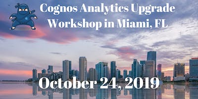Cognos Analytics Upgrade Workshop - Live in Miami! Session 1 (Morning)