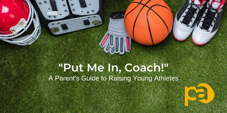"""Put Me In, Coach!"": A Parent's Guide To Raising Young Athletes tickets"